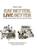 Reader s Digest Eat Better  Live Better   a Commonsense Guide to Nutrition and Good Health