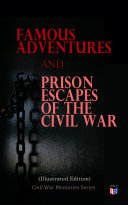 Famous Adventures and Prison Escapes of the Civil War  Illustrated Edition