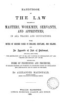 Handybook of the Law Relative to Master  Workmen  Servants  and Apprentices  in All Trades and Occupations