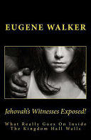 Jehovah's Witnesses Exposed!: What Really Goes on Behind the