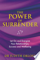 """""""The Power of Surrender: Let Go and Energize Your Relationships, Success and Wellbeing"""" by Judith Orloff"""