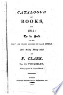 Catalogue of Books  for 1811  to be Sold at the Very Low Prices Affixed to Each Article   for Ready Money Only  by F  Clark  No  33  Piccadilly