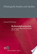 Kolonialphantasien im vorkolonialen Deutschland (1770-1870)