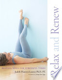 """Relax and Renew: Restful Yoga for Stressful Times"" by Judith Hanson Lasater"