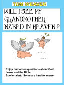 Will I See My Grandmother Naked In Heaven