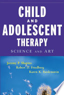 """Child and Adolescent Therapy: Science and Art"" by Jeremy P. Shapiro, Robert D. Friedberg, Karen K. Bardenstein"
