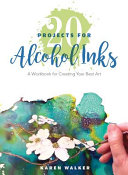 link to 20 projects for alcohol inks : a workbook for creating your best art in the TCC library catalog