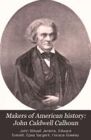 Makers Of American History John Caldwell Calhoun