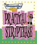 The Housewife s Guide to the Practical Striptease