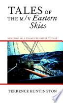 Tales of the m/v Eastern Skies: Memories of a Tramp Freighter Voyage