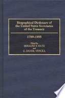 Biographical Dictionary Of The United States Secretaries Of The Treasury 1789 1995