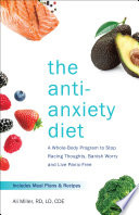 """The Anti-Anxiety Diet: A Whole Body Program to Stop Racing Thoughts, Banish Worry and Live Panic-Free"" by Ali Miller"
