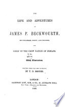 The Life and Adventures of James P  Beckwourth  Mountaineer  Scout  and Pioneer  and Chief of the Crow Nation of Indians