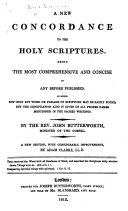 A New Concordance to the Holy Scriptures ... By the Rev. John Butterworth ... A new edition, with considerable improvements, by Adam Clarke