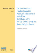 The Transformation Of Irrigation Boards Into Water User Associations In South Africa Case Studies Of The Umlaas Komati Lomati And Hereford Irrigation Boards Volume 2