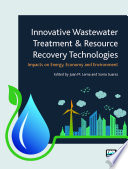 Innovative Wastewater Treatment   Resource Recovery Technologies  Impacts on Energy  Economy and Environment