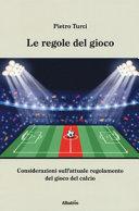 Le regole del gioco. Considerazioni sull'attuale regolamento del gioco del calcio