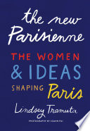 """The New Parisienne: The Women & Ideas Shaping Paris"" by Lindsey Tramuta, Joann Pai"