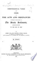 Chronological Table and Index of the Acts and Ordinances in Force in the Colony of the Straits Settlements  2d Ed   to the End of 1892