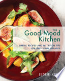 """The Good Mood Kitchen: Simple Recipes and Nutrition Tips for Emotional Balance"" by Leslie Korn"