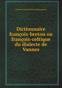 Dictionnaire fran?ois-breton ou fran?ois-celtique du dialecte de Vannes