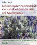 Seniorenratgeber Naturheilkunde Gesundheit und Vitalität im Alter mit Homöopathie und Schüsslersalzen (Biochemie)