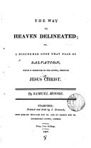 The way to Heaven delineated  or  A discourse upon that plan of salvation  which is exhibited in the gospel  through Jesus Christ