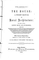 The House, a Pocket Manual of Rural Architecture, Or, How to Build Country Houses and Out-buildings
