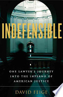 Indefensible  : One Lawyer's Journey Into the Inferno American Justice