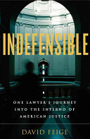 Indefensible: One Lawyer's Journey Into the Inferno American Justice