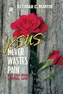 JESUS NEVER WASTES PAIN