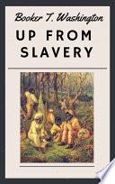 Booker T. Washington - Up from Slavery