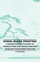 Wood Block Printing   A Description Of The Craft Of Woodcutting And Colour Printing Based On The Japanese Practice