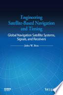 Engineering Satellite Based Navigation and Timing