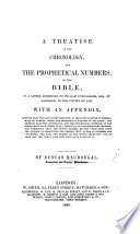 A treatise on the Chronology and the Prophetical Numbers of the Bible  in a letter     to W  Cuninghame      With an appendix proving that the days of the Creation  in the first chapter of Genesis  must be ranked among the prophetical numbers of the Bible  etc Book