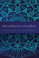 Relax with Mandala Colouring Book  120 Therapeutic  Creative and Relaxing Designs