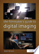 The Filmmaker   s Guide to Digital Imaging