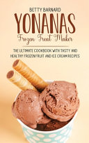 Yonanas Frozen Treat Maker  The Ultimate Cookbook with Tasty and Healthy Frozen Fruit and Ice Cream Recipes