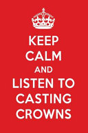 Keep Calm and Listen to Casting Crowns