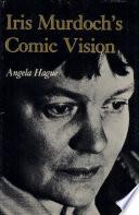 Iris Murdoch S Comic Vision