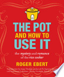 """The Pot and How to Use It: The Mystery and Romance of the Rice Cooker"" by Roger Ebert"