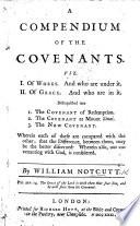 A Compendium of the Covenants, viz. I. Of Works ... II. Of Grace, etc