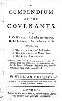 A Compendium of the Covenants  viz  I  Of Works     II  Of Grace  etc