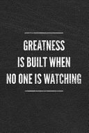 Greatness Is Built When No One Is Watching