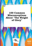 100 Common Misconceptions about the Weight of Glory Book PDF