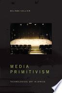 Media Primitivism