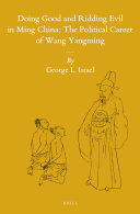 Doing Good and Ridding Evil in Ming China  The Political Career of Wang Yangming