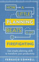 How a Little Planning Beats a Lot of Firefighting