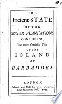 The present state of the sugar plantations consider'd; but more especially that of the island of Barbadoes. [by W.Cleland]. by William Cleland (merchant.) PDF