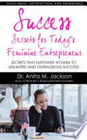 Success Secrets for Today s Feminine Entrepreneurs